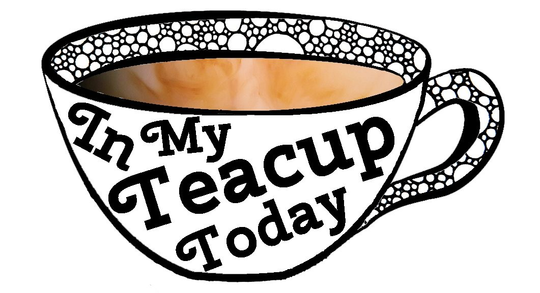 In My Teacup Today